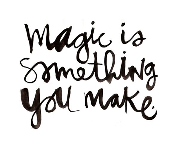 magic-is-somethig-you-make.jpg