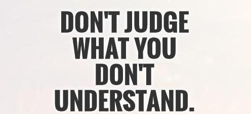 dont-judge-what-you-dont-understand-quote-1.jpg