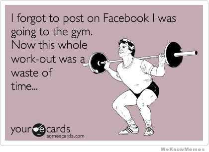 i-forgot-to-post-on-facebook-i-was-going-to-the-gym.jpg