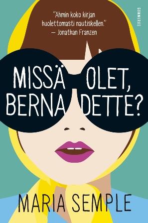 Maria Semple: Missä olet, Bernadette?