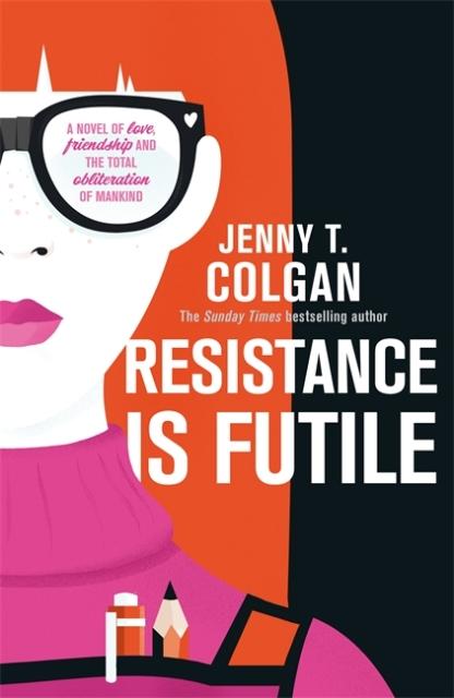 Jenny T. Colgan: Resistance is futile – Sci fi-chick litiä, chick lit-sci fiä, vai ehkä sittenkin jotain ihan muuta?