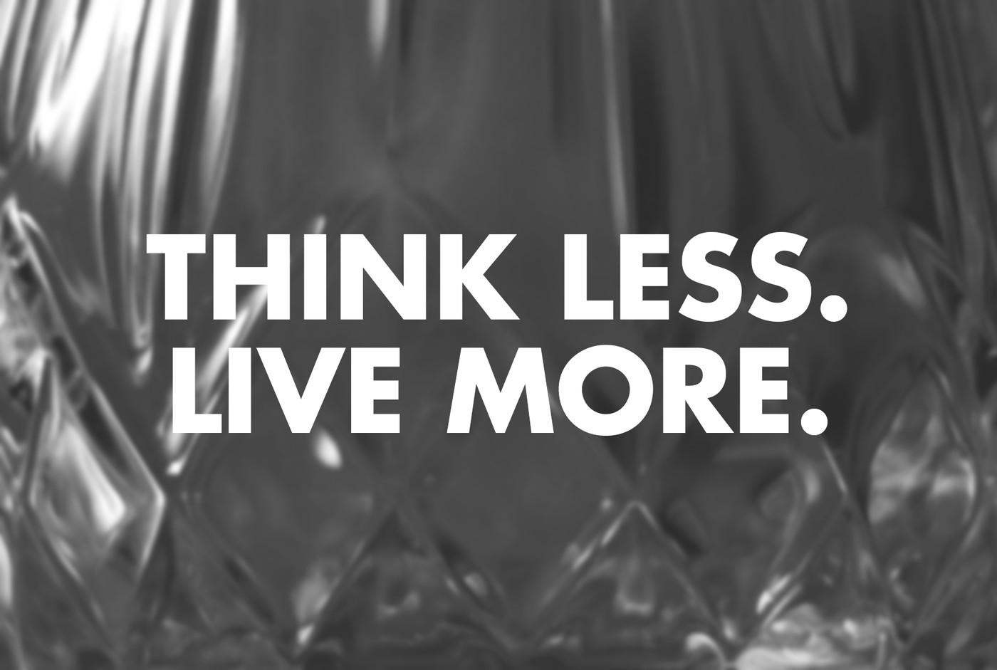 Ajattele vähemmän