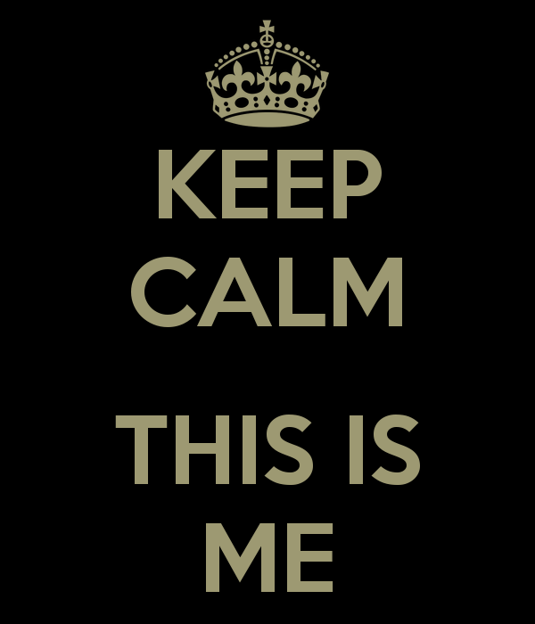 keep-calm-this-is-me-8.png