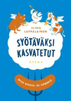 Elina Lappalainen: Syötäväksi kasvatetut