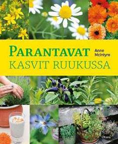 Anne McIntyre: Parantavat kasvit ruukussa + puutarhablogivinkki