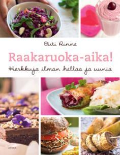 Outi Rinne: Raakaruoka-aika! Herkkuja ilman hellaa ja uunia