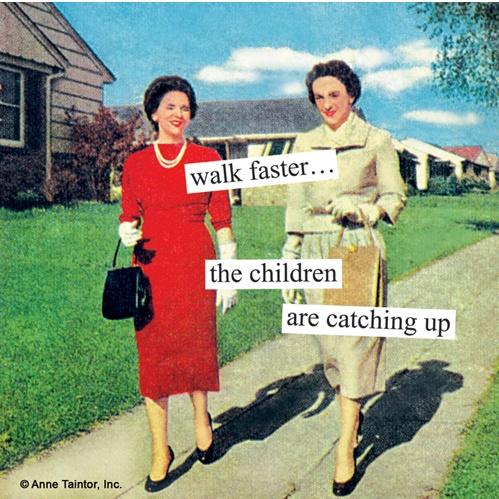 Walk faster, the children are catching up!