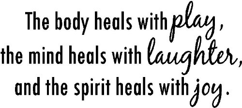 body heals with play, mind heals with laughter
