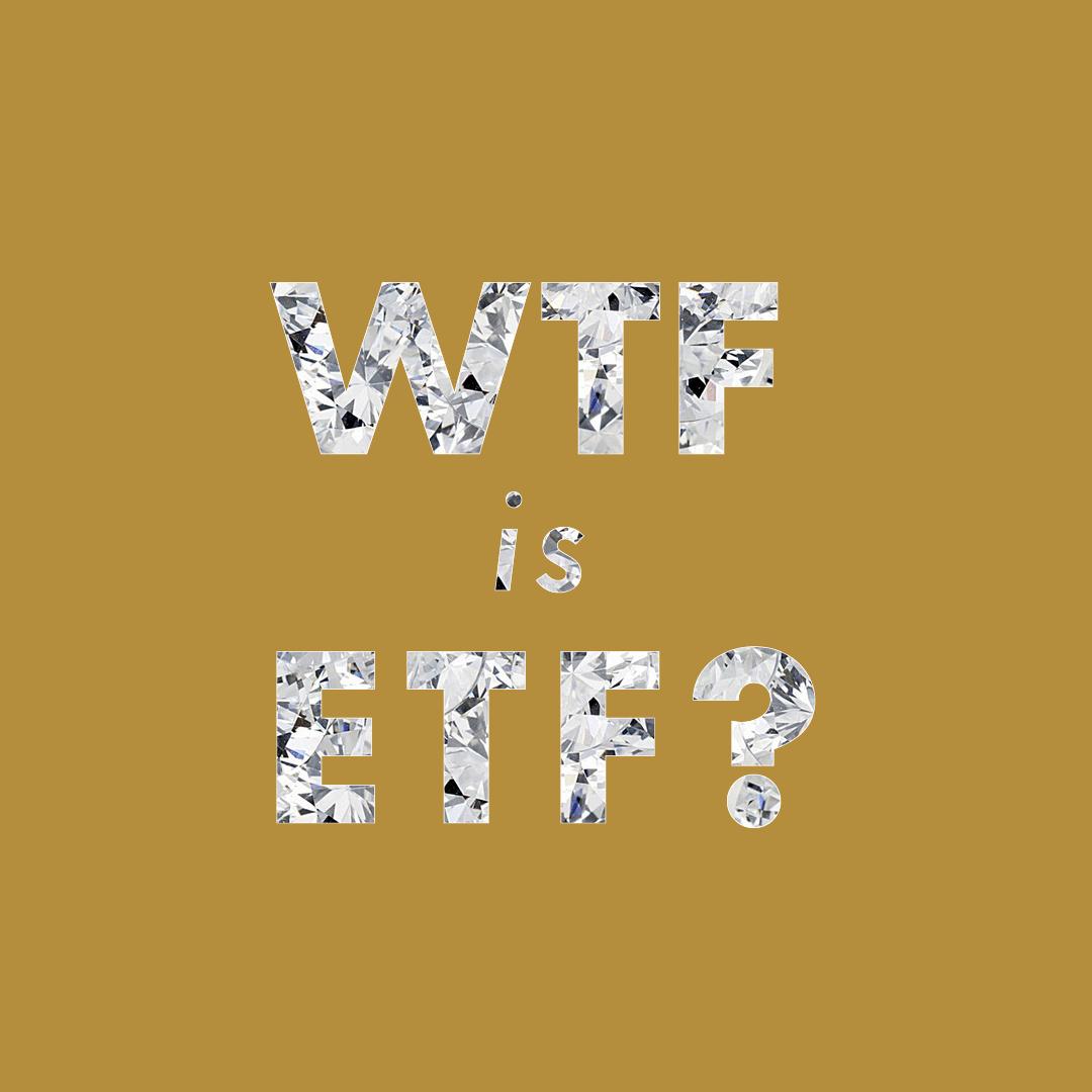 WTF is ETF?