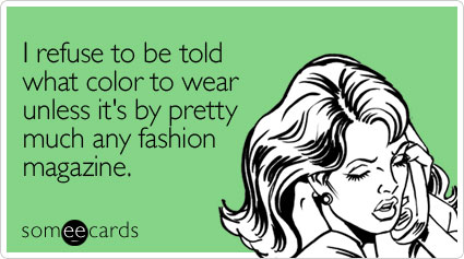 i-refuse-to-be-told-what-color-to-wear.jpeg