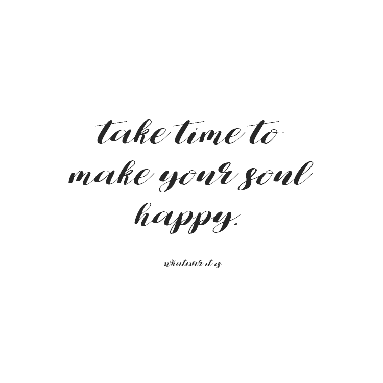 take-time-to-make-your-soul-happy.png