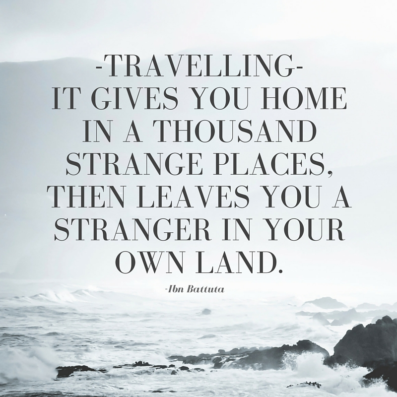 -travelling-it_gives_you_home_in_a_thousand_strange_places_then_leaves_you_a_stranger_in_your_own_land.jpg