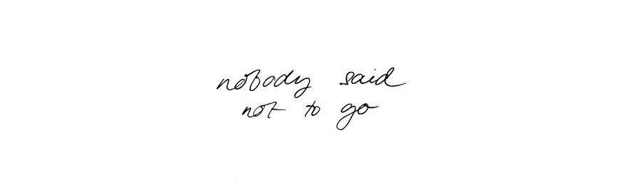 nobody said not to go