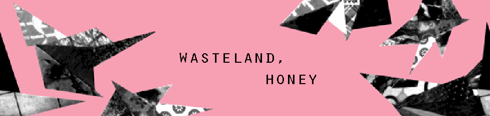 Wasteland, honey