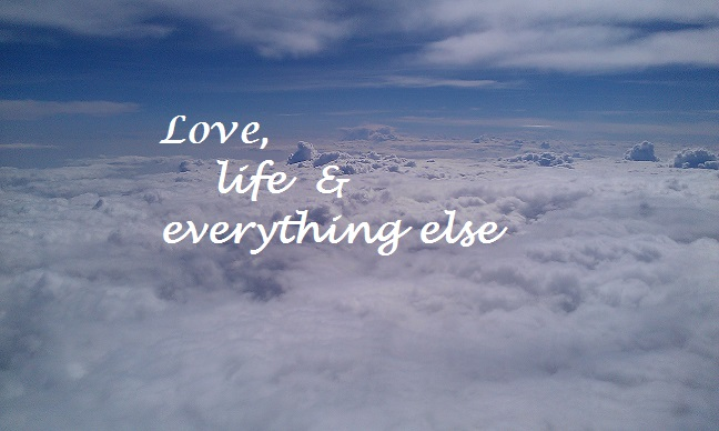 Love, life & everything else