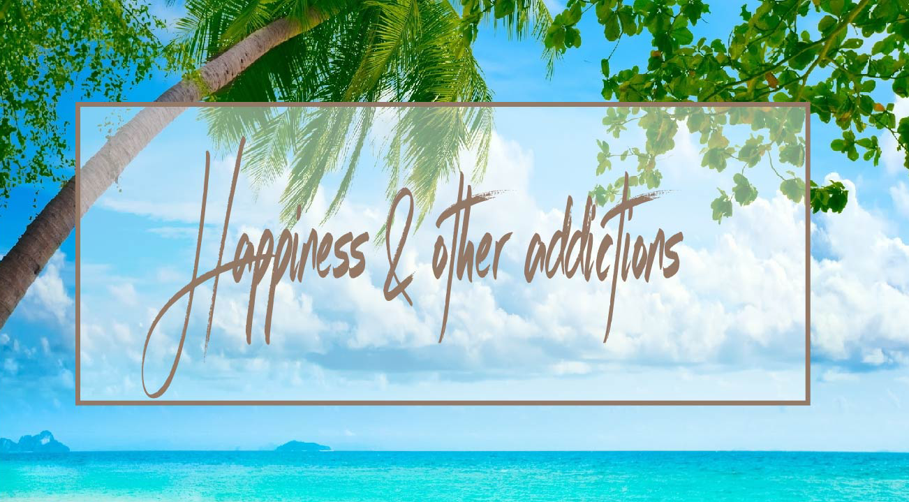 Happiness and other addictions