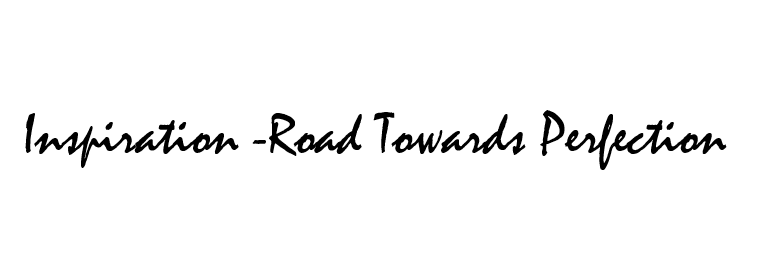 Inspiration -road towards perfection