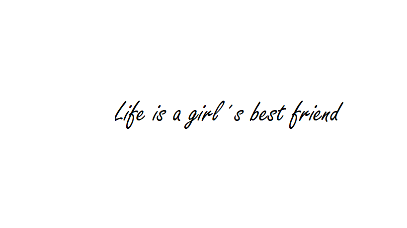 Life is a girl´s best friend