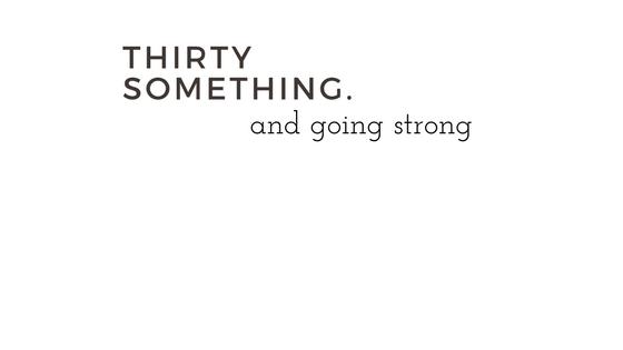 Thirtysomething.