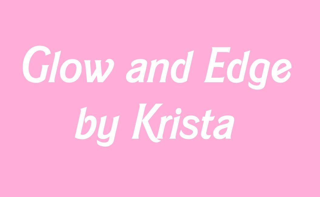 Glow & Edge by Krista