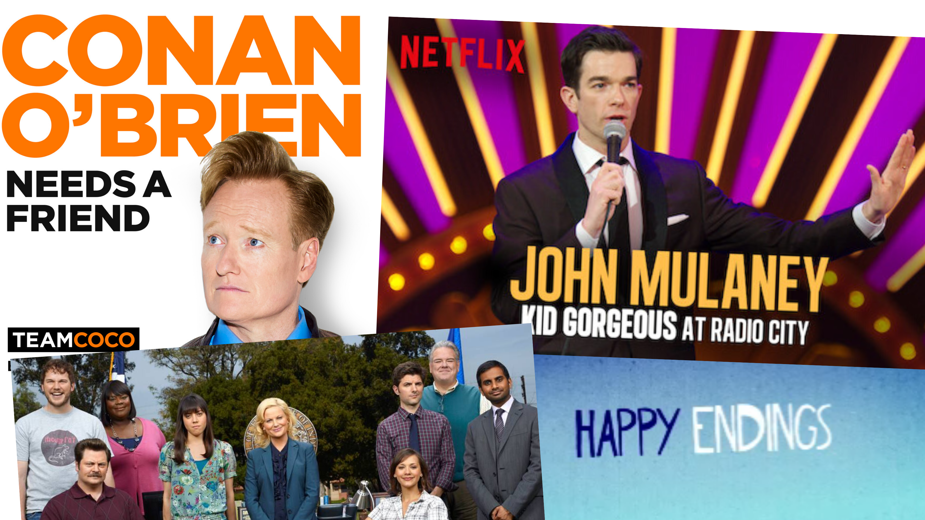 Conan O'Brien Needs a Friend podcast, John Mulaney Kid Gorgeous at radio City, Parks and Recreation, Happy Endings