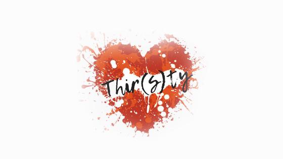 Thir(s)ty