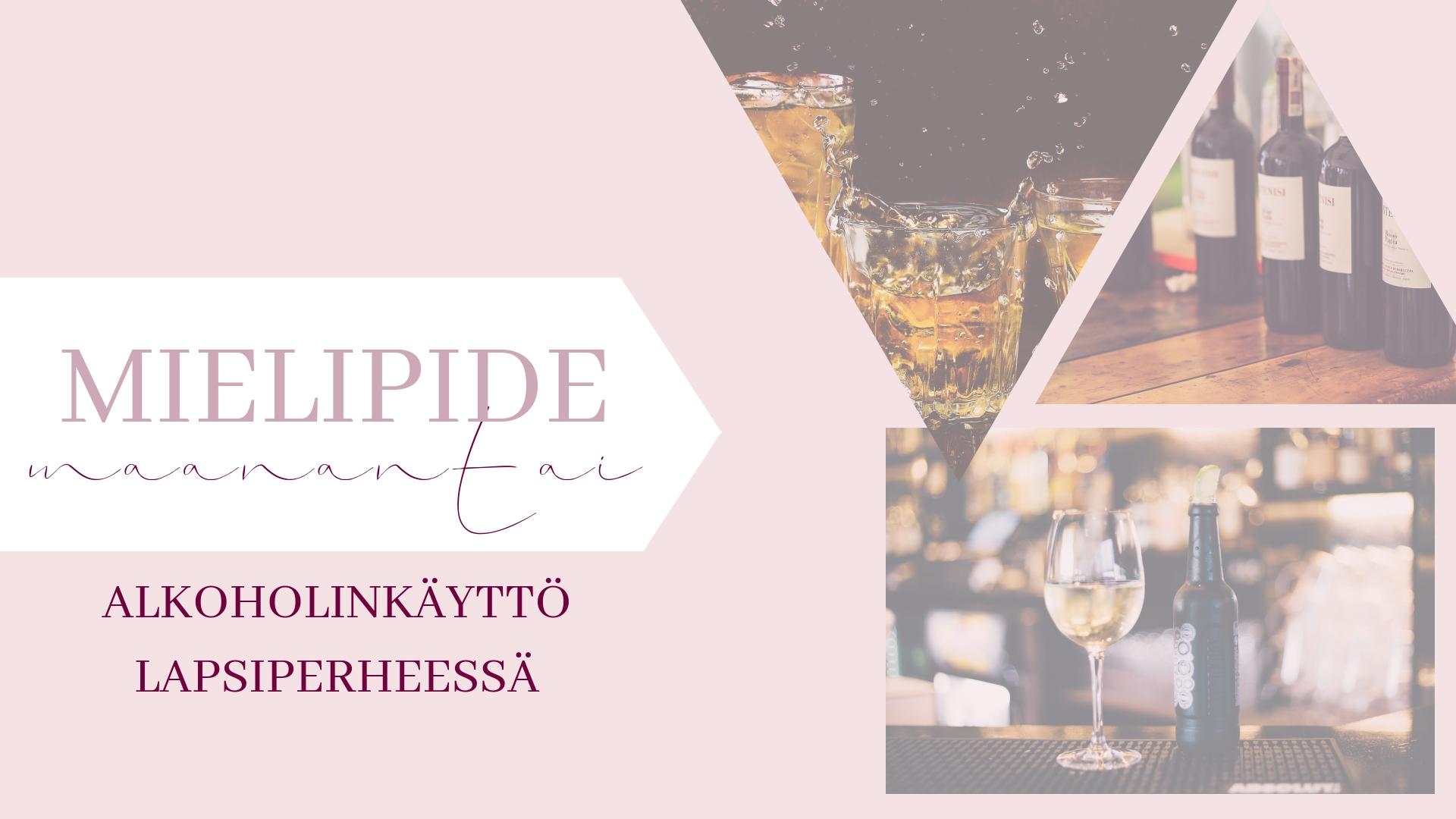 MIELIPIDEMAANANTAI – Miten meidän perheessä käytetään alkoholia?