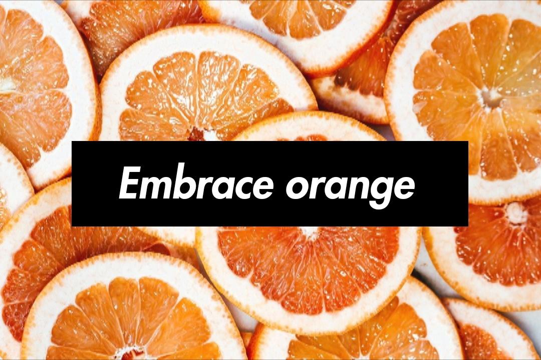 Embrace orange
