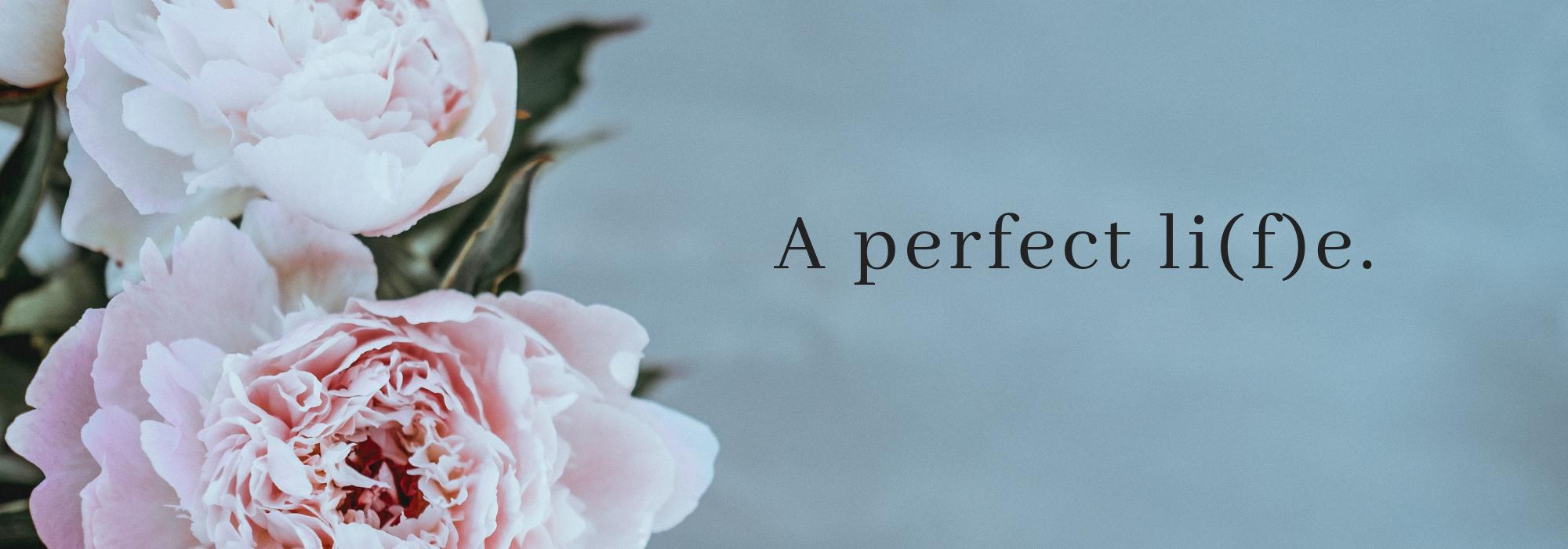 A perfect li(f)e