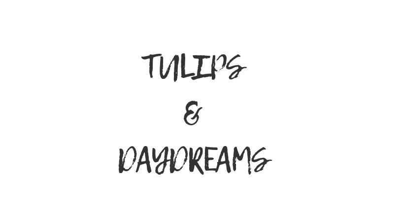 Tulips & Daydreams