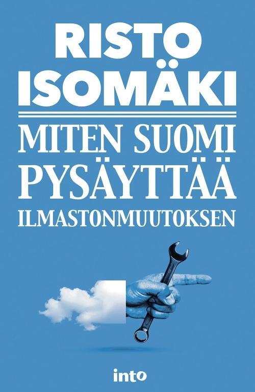 Risto Isomäki – Miten Suomi pysäyttää ilmastonmuutoksen