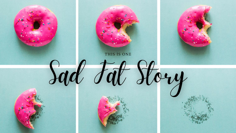 Sad Fat Story