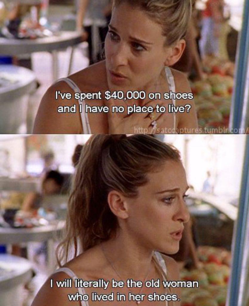 Carrie on kuluttanut 40000 € kenkiin, eikä hänellä ole omaa kotia.